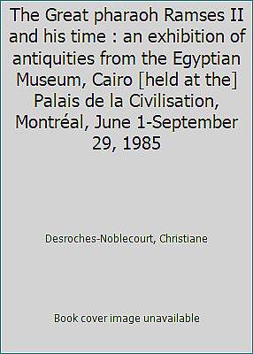 The Great pharaoh Ramses II and his time : an exhibition of antiquities from...