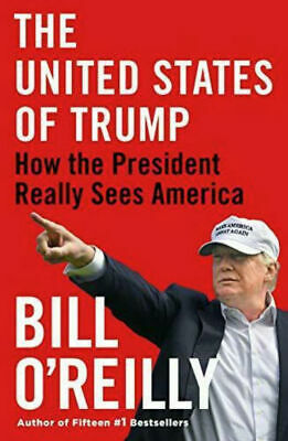 The United States of Trump: How the President Really Sees America Bill O'Reilly