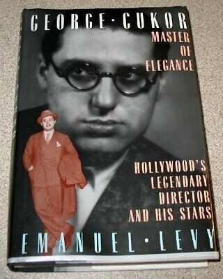 George Cukor, Master of Elegance: Hollywood's Legendary Director and His Stars,