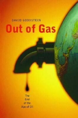 Out of Gas : The End of the Age of Oil by David Goodstein