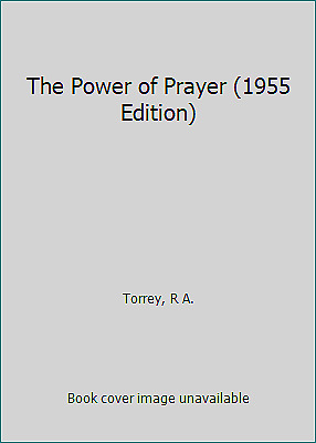 The Power of Prayer (1955 Edition) by Torrey, R A.