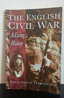 The English Civil War: A Living History by Paul Lewis Isemonger (Paperback 1994)