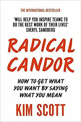 Radical Candor: How to Get What You Want by Saying What You Mean Paperback Book