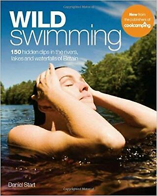 Wild Swimming: 150 Hidden Dips in the Rivers, Lakes and Waterf... Paperback Book