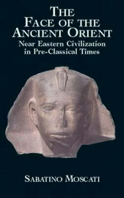 The Face of the Ancient Orient : Near Eastern Civilization in Pre-Classical...