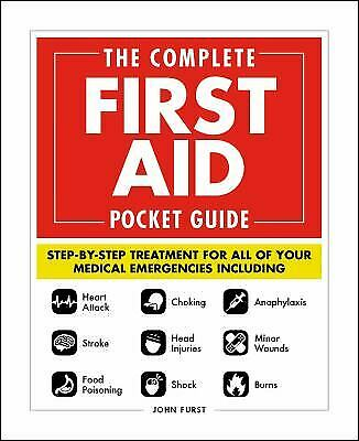The Complete First Aid Pocket Guide : Step-By-Step Treatment for All of Your...