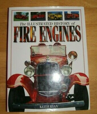 The Illustrated History of Fire Engines by Ryan, Keith; Wallington, Neil