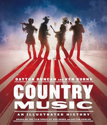 NEW - Country Music: An Illustrated History by Duncan, Dayton; Burns, Ken