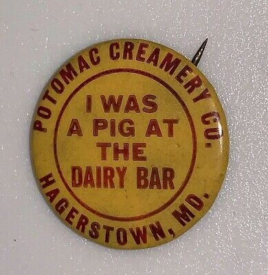 """""""I Was A Pig At The Dairy Bar"""" Potomac Creamery Co. Hagerstown MD Pinback Button"""