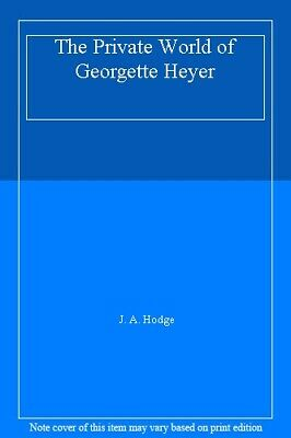 The Private World of Georgette Heyer,J. A. Hodge
