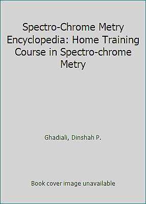 Spectro-Chrome Metry Encyclopedia: Home Training Course in Spectro-chrome Metry