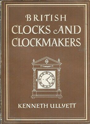 Collins BIP 11 BRITISH CLOCKS & CLOCKMAKERS Kenneth Ullyett Hardback/Jacket 1947