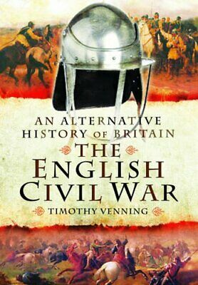 An Alternative History of Britain: The English Civil War by Venning New..