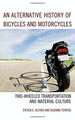 An Alternative History of Bicycles and Motorcyc, Alford, Ferriss..