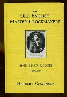 The Old English Clockmakers & Their Clocks 1670-1820 by Herbert Cescinsky-1975