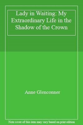 Lady in Waiting: My Extraordinary Life in the Shadow of the Crown, Glenconner..