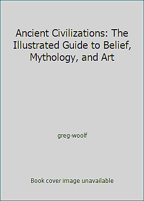 Ancient Civilizations: The Illustrated Guide to Belief, Mythology,...  (NoDust)