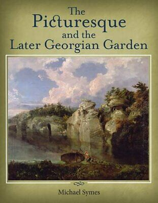 The Picturesque and the Later Georgian Garden, Symes 9781908326096 New..