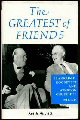 The Greatest of Friends: Winston Churchill and Franklin Roosevelt, 1941-45,Keit