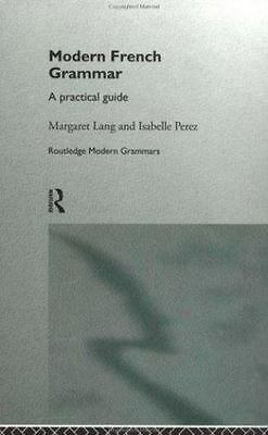 Modern French Grammar : A Practical Guide to Grammar and Usage  (ExLib)