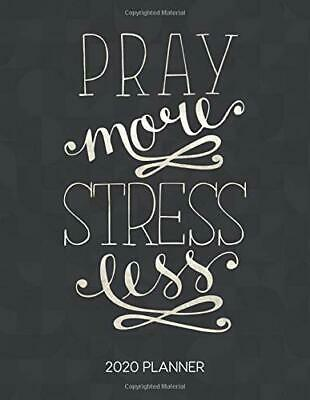 Pray More Stress Less 2020 Planner: Weekly Planner with Christian Bible Verses