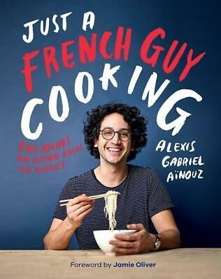 Just a French Guy Cooking Alexis Gabriel Ainouz