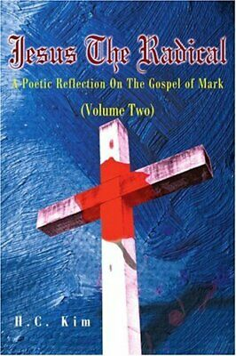 Jesus the Radical: A Poetic Reflection on the Gospel of Mark by Kim, C.,,