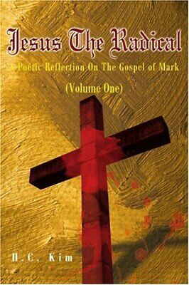 Jesus the Radical: A Poetic Reflection on the Gospel of Mark by Kim, C. New,,