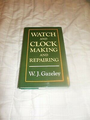 Watch and Clock Making and Repairing - Hardcover Gazeley, W.J. 1998-01-03