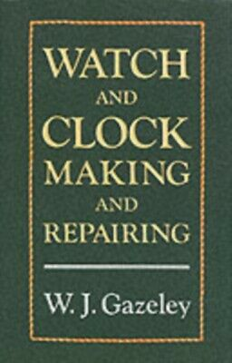 Watch and Clock Making and Repairing (Hardcover), Gazeley, W. J.