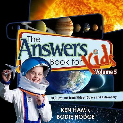 The Answers Book for Kids, Volume 5 : 20 Questions from Kids on Space and...