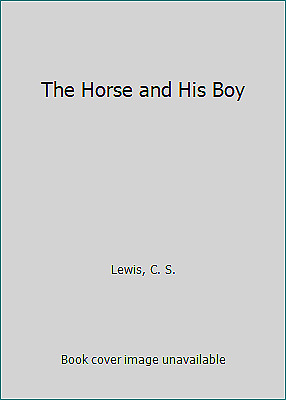 The Horse and His Boy  (ExLib) by Lewis, C.S.(Clive Staples)