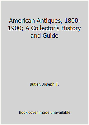 American Antiques, 1800-1900; A Collector's History and Guide