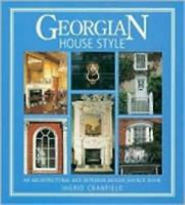 Georgian House Style : An Architectural and Interior Design Source Book