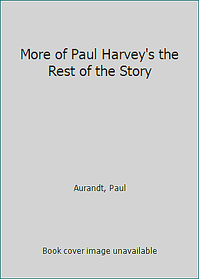 More of Paul Harvey's the Rest of the Story by Aurandt, Paul