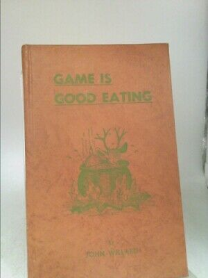 Game is good eating: By John Willard  (1st Ed) by Willard, John