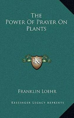 The Power of Prayer on Plants by Franklin Loehr