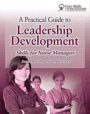 Practical Guide to Leadership Development : Skills for Nurse Managers