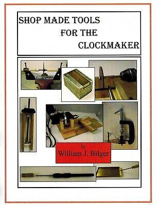Shop Made Tools for the Clock Repairer - How to Make 75+ Tools - How-to- Book