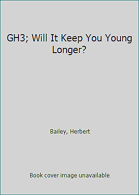 GH3; Will It Keep You Young Longer? by Bailey, Herbert