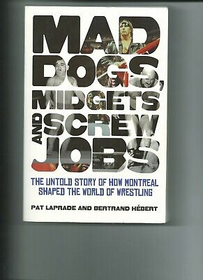 Mad Dogs, Midgets and Screw Jobs : How Montreal Shaped Wrestling