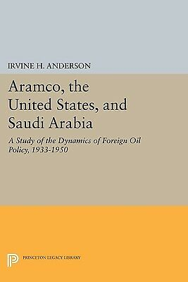 Aramco, the United States, and Saudi Arabia : A Study of the Dynamics of...