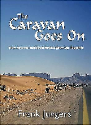 The Caravan Goes On : How Aramco and Saudi Arabia Grew up Together