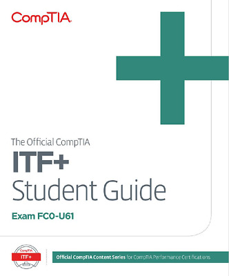 Official CompTIA IT Fundamentals (ITF+) Student Guide (Exam FC0-U61)