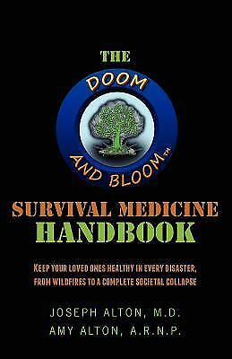 The Doom and Bloom(tm) Survival Medicine Handbook : Keep Your Loved Ones...