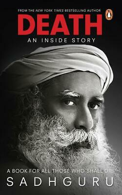 Death; An Inside Story: A book for all those who shall die by Sadhguru