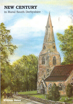 NEW CENTURY in Rural South Derbyshire by William Bates (1995) - WITH FREE P&P