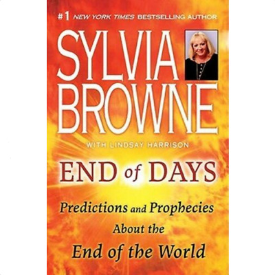 End of Days: Predictions and Prophecies About the End of the World Sylvia Browne