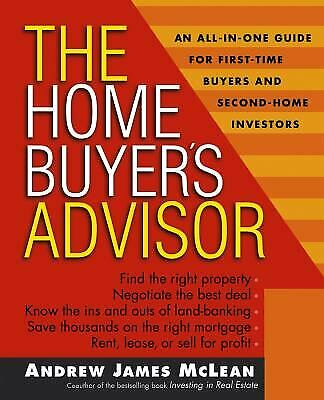 Home Buyer's Advisor : A Handbook for First-Time Buyers and Second-Home Inves...