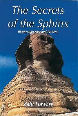 The Secrets of the Sphinx : Restoration Past and Present by Zahi Hawass